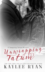 Unwrapping Tatum: Tempting Tatum Novella - Kaylee Ryan