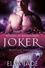Joker: Wolves of Angels Rest #2 (Mating Season Collection) - Elsa Jade, Mating Season Collection