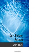 Der Kaiser; Roman (German Edition) - Georg Ebers