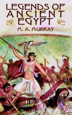 Legends of Ancient Egypt - Margaret Alice Murray