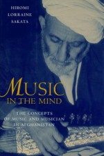 Music in the Mind: The Concepts of Music and Musician in Afghanistan - Hiromi L. Sakata, Hiromi Lorraine Sakata, Margaret Mills, Hiromi L. Sakata