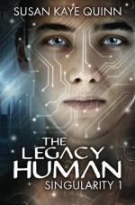 The Legacy Human (Singularity #1) (Singularity Series) (Volume 1) - Susan Kaye Quinn
