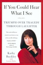 If You Could Hear What I See: Triumph Over Tragedy Through Laughter - Kathy Buckley, Lynette Padwa