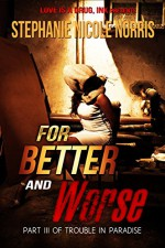 For Better and Worse (Trouble In Paradise Book 3) - Stephanie Nicole Norris
