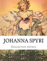 Johanna Spyri, Collection novels - Johanna Spyri, Eileen Hall, Helen B. Dole, Helene H. Boll, Elisabeth P. Stork, Emma Stelter Hopkins, Louise Brooks