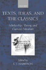 Texts, Ideas, and the Classics: Scholarship, Theory, and Classical Literature - Stephen J. Harrison