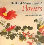 The British Museum Book of Flowers - Anne Scott-James, Frances Wood, Ray Desmond