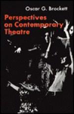 Perspectives on Contemporary Theatre - Oscar Gross Brockett