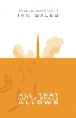All That Outer Space Allows (Apollo Quartet) (Volume 4) - Ian Sales