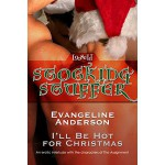 I'll Be Hot for Christmas - Evangeline Anderson