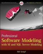 Professional Software Modeling with M and SQL Server Modeling - Bill Sempf
