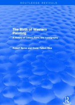 The Birth of Western Painting (Routledge Revivals): A History of Colour, Form and Iconography - Robert Byron