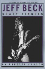 Jeff Beck: Crazy Fingers (Reference Book) Softcover - Annette Carson, Jeff Beck