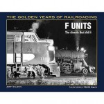 F Units: The Diesels That Did It (Golden Years of Railroading) - Jeff Wilson
