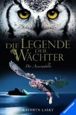Die Legende der Wächter 10: Der Auserwählte (German Edition) - Kathryn Lasky, Katharina Orgaß, Wahed Khakdan