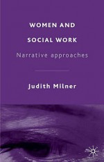 Women And Social Work: Narrative Approaches - Judith Milner, Jo Campling