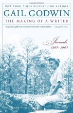 The Making of a Writer: Journals, 1961-1963 - Gail Godwin, Rob Neufeld