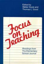 Focus on Teaching - Walter Doyle, Thomas J. Doyle, Thomas L. Good