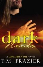 Dark Needs: A Dark Light of Day Novella - T. M. Frazier