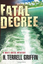 Fatal Decree: A Matt Royal Mystery by Griffin, H. Terrell (2014) Paperback - H. Terrell Griffin