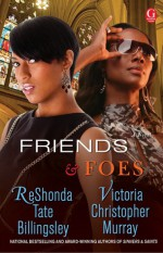 Friends & Foes - ReShonda Tate Billingsley, Victoria Christopher Murray