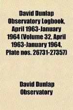 David Dunlap Observatory Logbook, April 1963-January 1964 (Volume 32, April 1963-January 1964, Plate Nos. 26731-27357) - David Dunlap Observatory