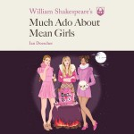 William Shakespeare's Much Ado About Mean Girls - Ian Doescher