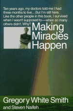 Making Miracles Happen - Gregory White Smith, Steven Naifeh