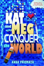 Kat and Meg Conquer the World - Anna Priemaza