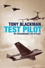 Tony Blackman: Test Pilot: My Extraordinary Life in Flight - Tony Blackman