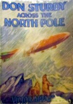 Don Sturdy Across The North Pole or, Cast Away In The Land Of Ice - Victor Appleton, Walter S. Rogers