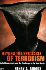 Beyond the Spectacle of Terrorism: Global Uncertainty and the Challenge of the New Media (The Radical Imagination) - Henry A. Giroux