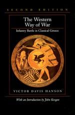The Western Way of War: Infantry Battle in Classical Greece - Victor Davis Hanson, John Keegan