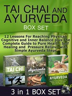 Tai Chi and Ayurveda Box Set: 12 Lessons For Reaching Physical, Cognitive and Inner Balance plus The Complete Guide to Pure Health, Self Healing and Pressure ... Set, Tai Chi For Beginners, ayurveda diet) - Sylvia Boyd, Frank Jackson, Sophia Campbell
