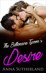 The Billionaire Tycoon's Desire (Steamy, Billionaires, Coming of Age, Single Authors) - A. Sutherland