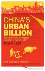 China's Urban Billion: The story behind the biggest migration in human history (Asian Arguments) - Tom Miller