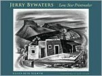Jerry Bywaters, Lone Star Printmaker: A Study of His Print Notebook, with a Catalogue of His Prints and a Checklist of His Illustrations and Ephemeral Works - Ellen Buie Niewyk, Mary Vernon, Frances Bearden, Ron Tyler
