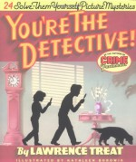 You're the Detective!: Twenty-Four Solve-Them-Yourself Picture Mysteries - Lawrence Treat, Kathleen Borowik