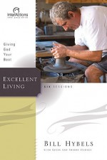 Excellent Living: Giving God Your Best - Bill Hybels, Kevin Harney, Sherry Harney