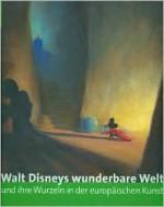 Walt Disneys Wunderbare Welt Und Ihre Wurzeln in Der Europaischen Kunst - Guy Cogeval, Roger Diederen, Bruno Girveau