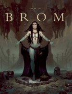 The Art of Brom - Brom, Arnie Fenner, John Fleskes