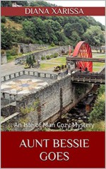 Aunt Bessie Goes (An Isle of Man Cozy Mystery Book 7) - Diana Xarissa