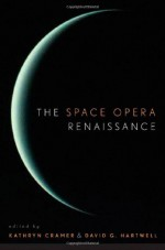 The Space Opera Renaissance - Ursula K. Le Guin, Stephen Baxter, Dan Simmons, Leigh Brackett, Jack Williamson, Iain M. Banks, Robert Sheckley, David Drake, Charles Stross, David Weber, Michael Kandel, David Brin, Cordwainer Smith, Colin Greenland, David G. Hartwell, Gregory Benford, Lois McMaster Buj