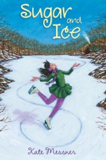 Sugar and Ice - Kate Messner