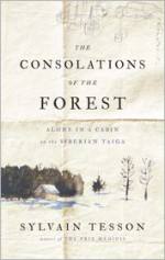 The Consolations of the Forest: Alone in a Cabin on the Siberian Taiga - Sylvain Tesson, Linda Coverdale