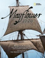 Mayflower 1620: A New Look at a Pilgrim Voyage - Plimoth Plantation, Peter Arenstam, John Kemp