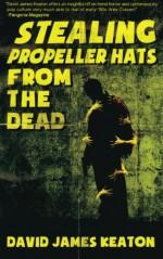 Stealing Propeller Hats from the Dead - David James Keaton
