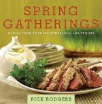 Spring Gatherings: Casual Food to Enjoy with Family and Friends - Rick Rodgers
