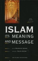 Islam: Its Meaning and Message - Khurshid Ahmad, Salem Azzam