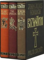 Byzantium: The Early Centuries/The Apogee/The Decline And Fall - John Julius Norwich